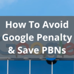 How To Avoid Google Penalty and PBN Detection