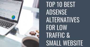 Top 10 Best Adsense Alternatives for Low Traffic and Small Website
