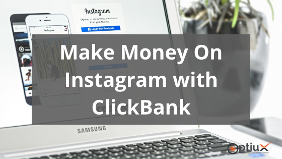 Make Money On Instagram with ClickBank 2019: A Complete Guide