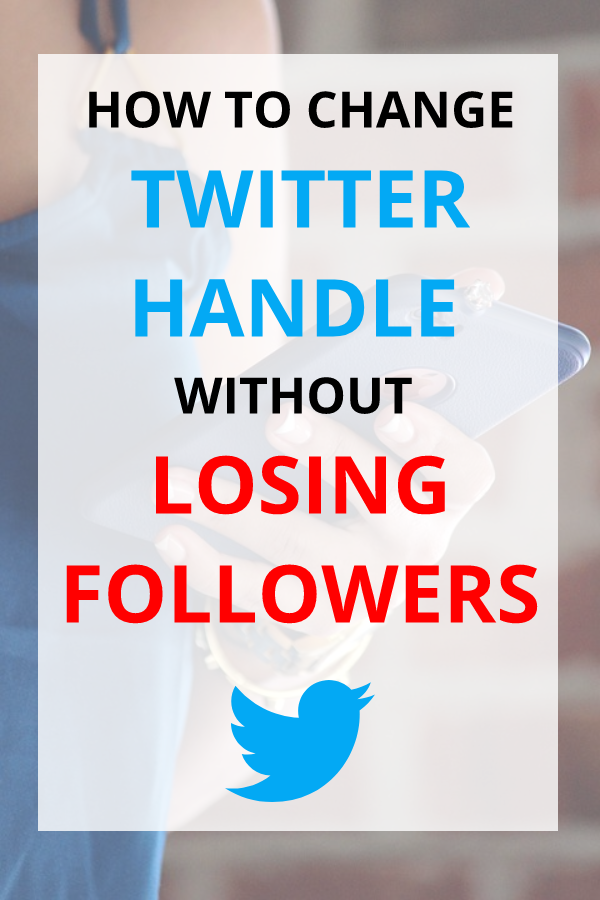 How To Change Twitter Handle And Not Lose Followers (2019)